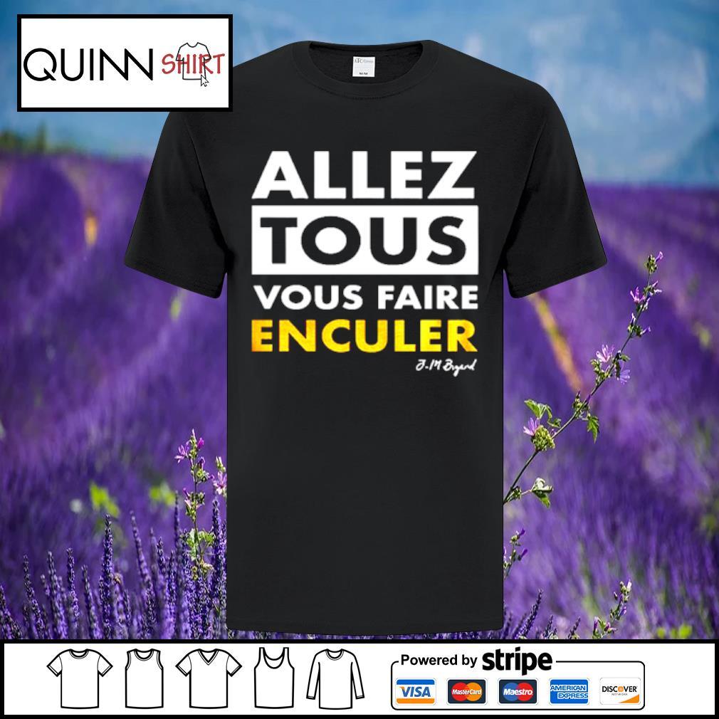 Allez Tous Vous Faire Enculer J M Bigand shirt