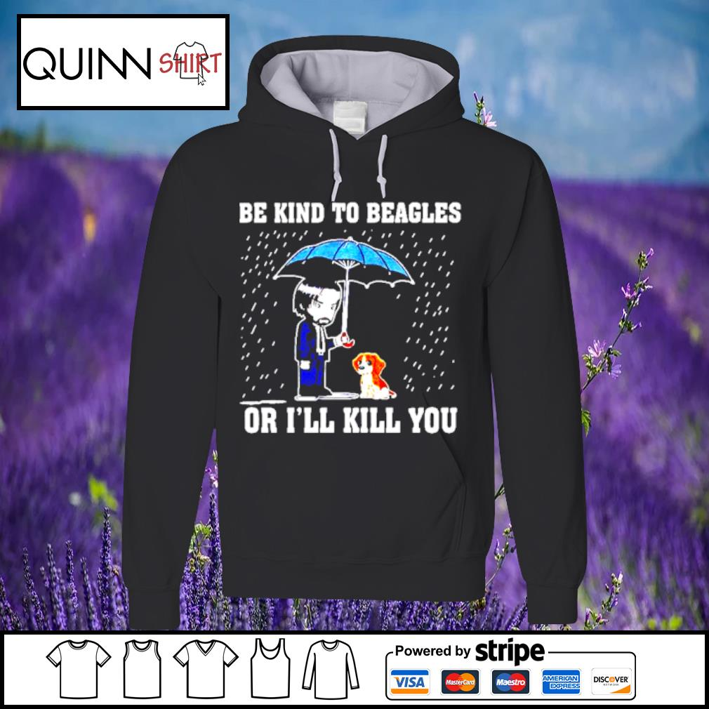 Be kind to Beagles or Ill kill you s Hoodie